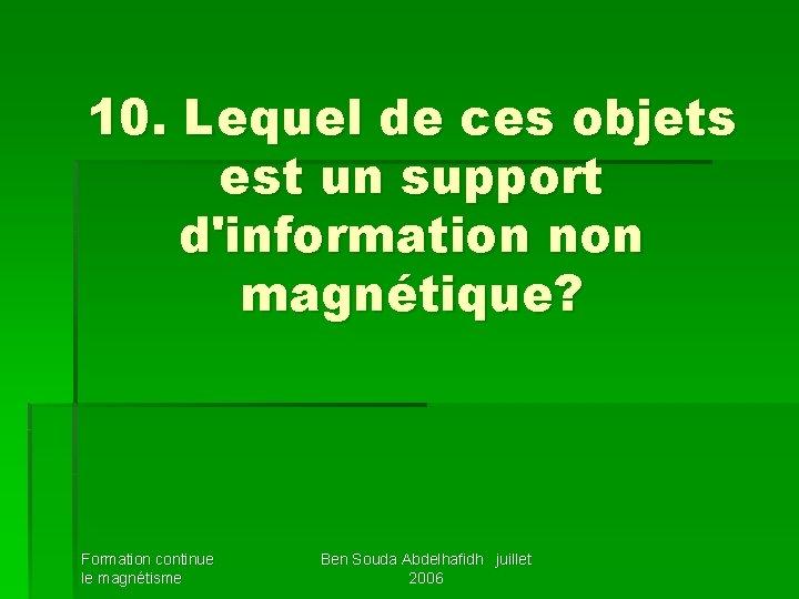 10. Lequel de ces objets est un support d'information non magnétique? Formation continue le