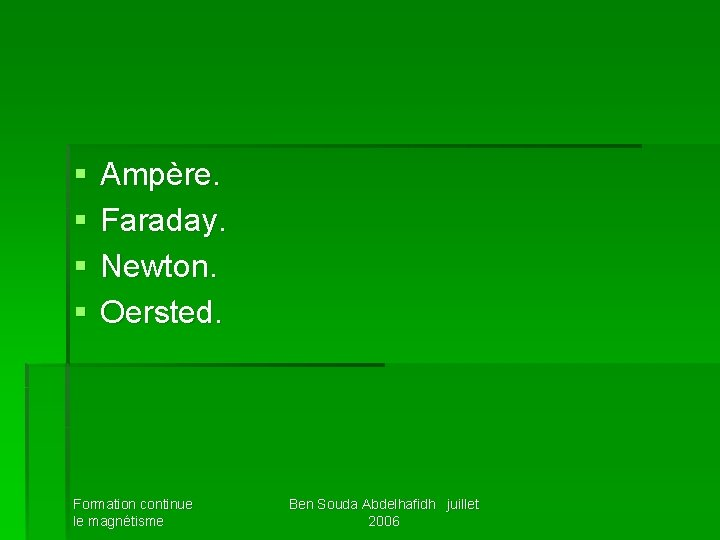 § § Ampère. Faraday. Newton. Oersted. Formation continue le magnétisme Ben Souda Abdelhafidh juillet