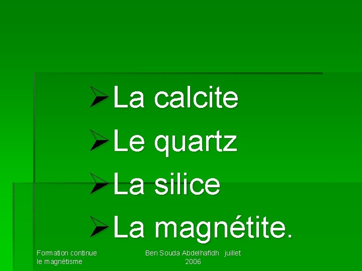 ØLa calcite ØLe quartz ØLa silice ØLa magnétite. Formation continue le magnétisme Ben Souda