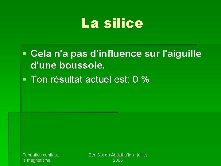 La silice § Cela n'a pas d'influence sur l'aiguille d'une boussole. § Ton résultat