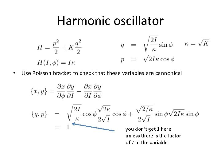 Harmonic oscillator • Use Poisson bracket to check that these variables are cannonical you