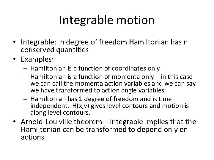 Integrable motion • Integrable: n degree of freedom Hamiltonian has n conserved quantities •