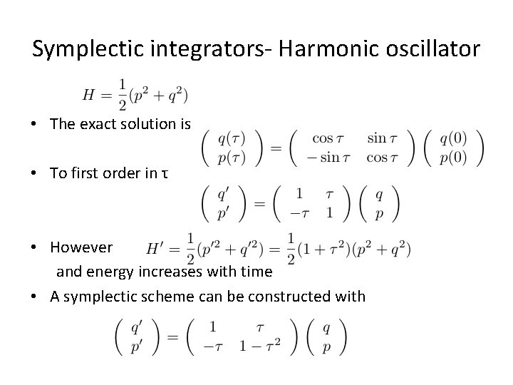 Symplectic integrators- Harmonic oscillator • The exact solution is • To first order in