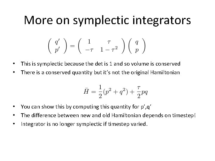 More on symplectic integrators • This is symplectic because the det is 1 and