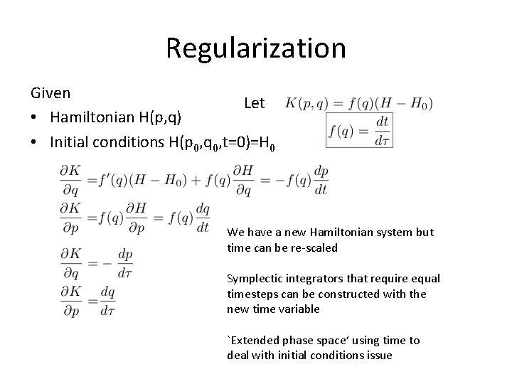 Regularization Given Let • Hamiltonian H(p, q) • Initial conditions H(p 0, q 0,
