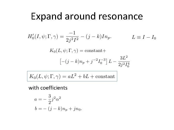 Expand around resonance with coefficients