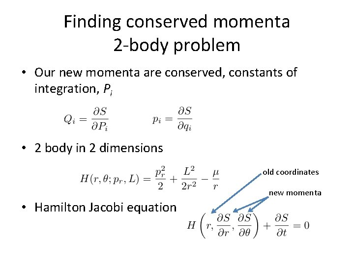 Finding conserved momenta 2 -body problem • Our new momenta are conserved, constants of