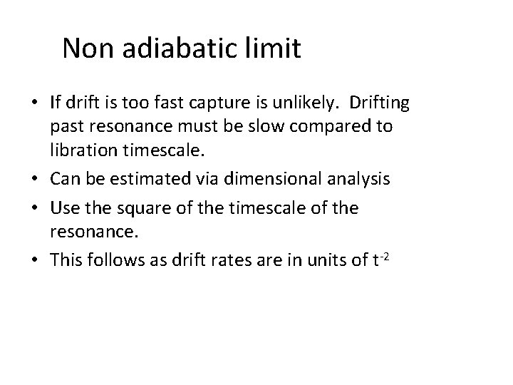 Non adiabatic limit • If drift is too fast capture is unlikely. Drifting past