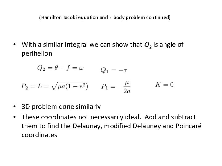 (Hamilton Jacobi equation and 2 body problem continued) • With a similar integral we