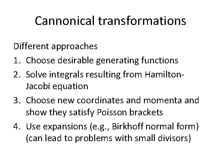 Cannonical transformations Different approaches 1. Choose desirable generating functions 2. Solve integrals resulting from
