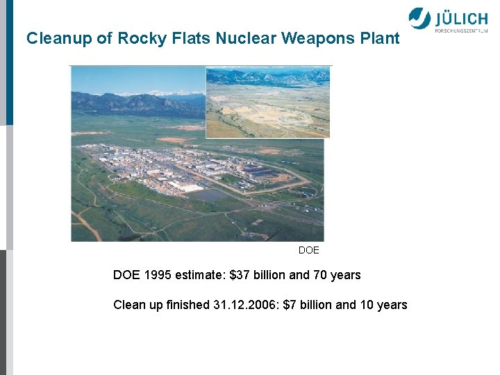 Cleanup of Rocky Flats Nuclear Weapons Plant DOE 1995 estimate: $37 billion and 70