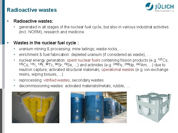 Radioactive wastes § Radioactive wastes: • generated in all stages of the nuclear fuel