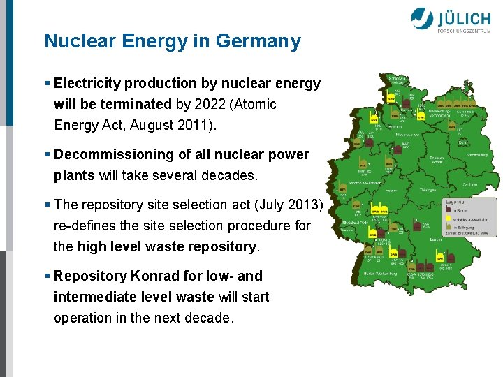 Nuclear Energy in Germany § Electricity production by nuclear energy will be terminated by