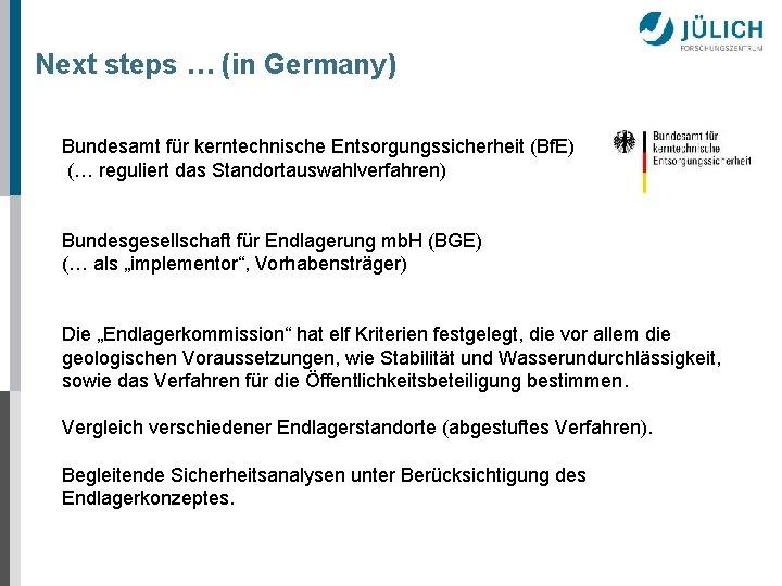 Next steps … (in Germany) Bundesamt für kerntechnische Entsorgungssicherheit (Bf. E) (… reguliert das