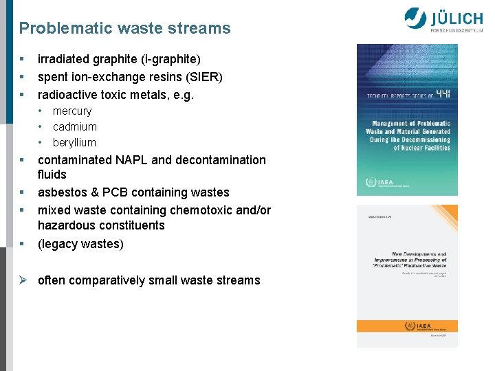 Problematic waste streams § § § irradiated graphite (i-graphite) spent ion-exchange resins (SIER) radioactive
