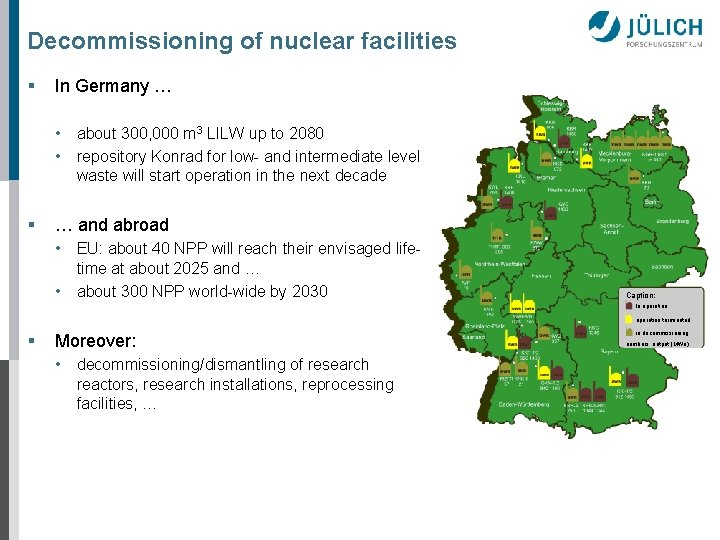 Decommissioning of nuclear facilities § In Germany … • about 300, 000 m 3