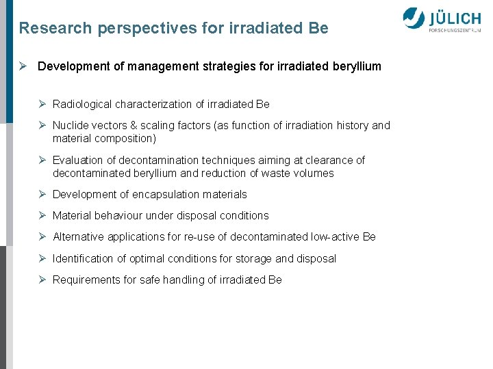 Research perspectives for irradiated Be Ø Development of management strategies for irradiated beryllium Ø