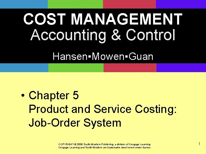 COST MANAGEMENT Accounting & Control Hansen▪Mowen▪Guan • Chapter 5 Product and Service Costing: Job-Order
