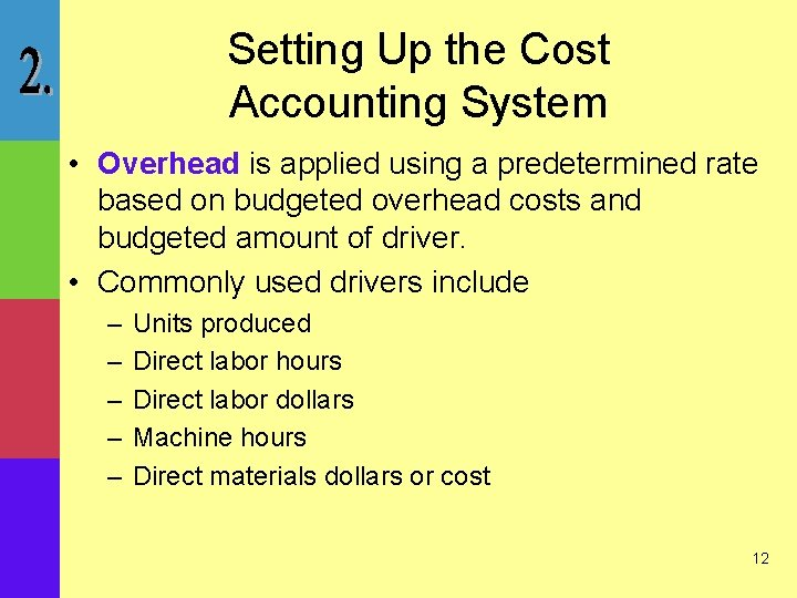 Setting Up the Cost Accounting System • Overhead is applied using a predetermined rate