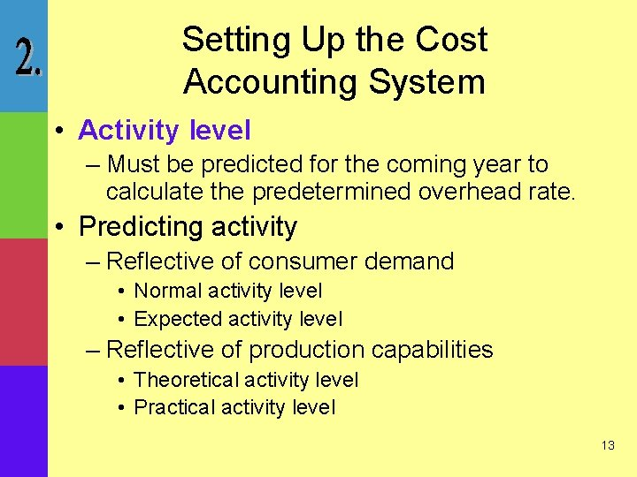 Setting Up the Cost Accounting System • Activity level – Must be predicted for