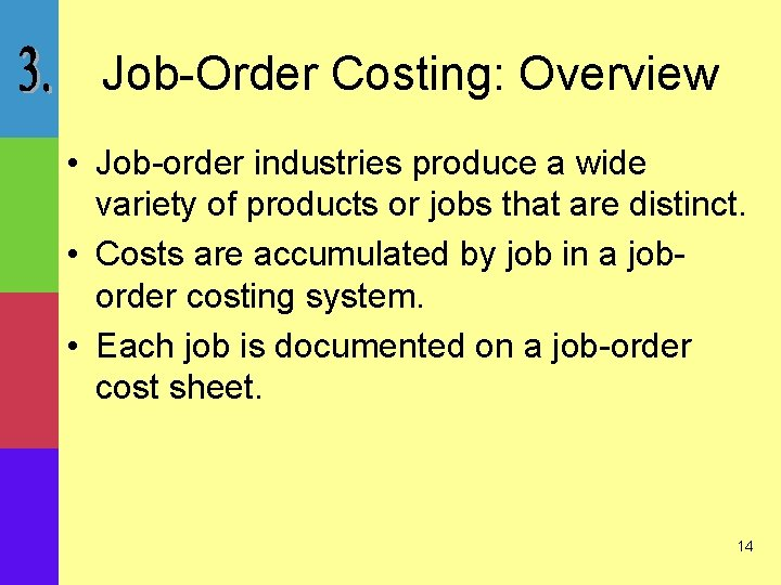 Job-Order Costing: Overview • Job-order industries produce a wide variety of products or jobs