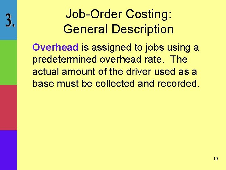 Job-Order Costing: General Description Overhead is assigned to jobs using a predetermined overhead rate.