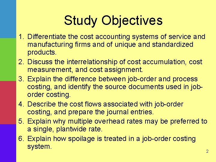 Study Objectives 1. Differentiate the cost accounting systems of service and manufacturing firms and