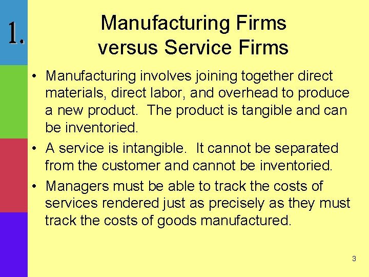 Manufacturing Firms versus Service Firms • Manufacturing involves joining together direct materials, direct labor,