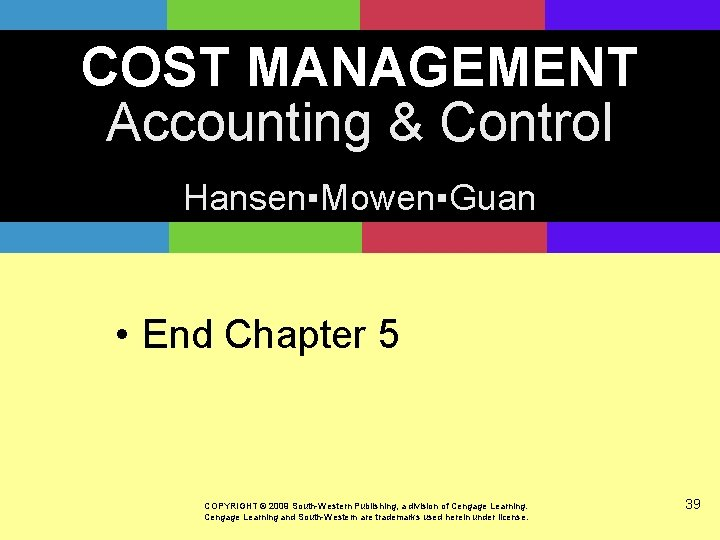 COST MANAGEMENT Accounting & Control Hansen▪Mowen▪Guan • End Chapter 5 COPYRIGHT © 2009 South-Western