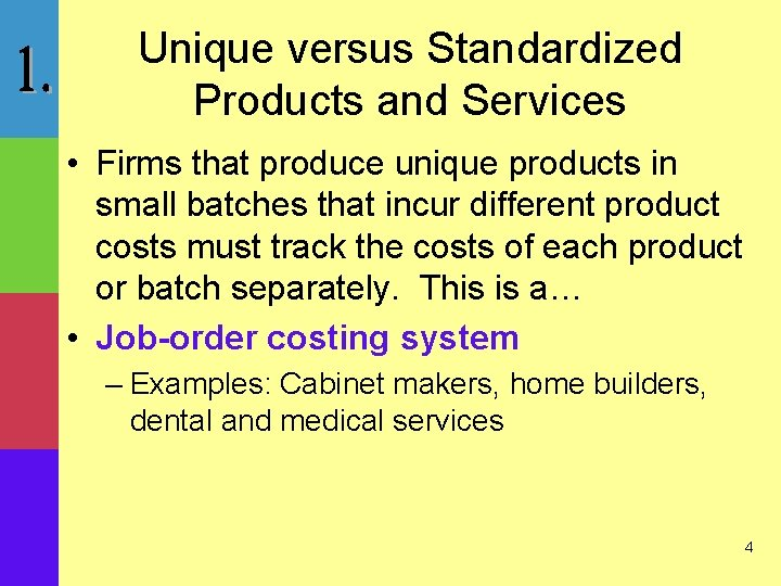 Unique versus Standardized Products and Services • Firms that produce unique products in small