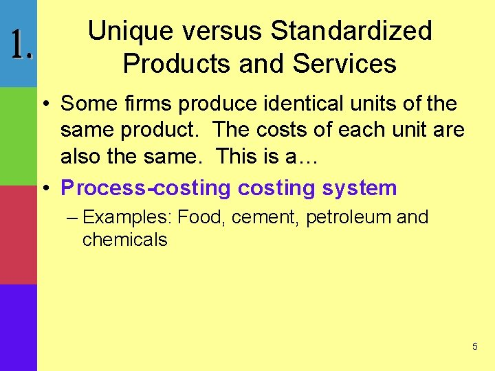 Unique versus Standardized Products and Services • Some firms produce identical units of the
