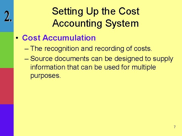 Setting Up the Cost Accounting System • Cost Accumulation – The recognition and recording