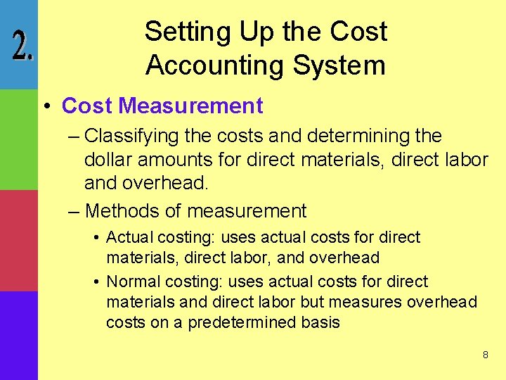 Setting Up the Cost Accounting System • Cost Measurement – Classifying the costs and