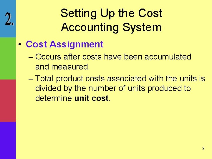 Setting Up the Cost Accounting System • Cost Assignment – Occurs after costs have