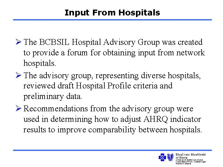 Input From Hospitals Ø The BCBSIL Hospital Advisory Group was created to provide a