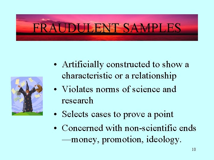 FRAUDULENT SAMPLES • Artificially constructed to show a characteristic or a relationship • Violates