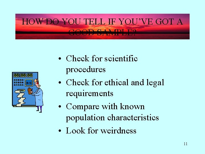HOW DO YOU TELL IF YOU'VE GOT A GOOD SAMPLE? • Check for scientific
