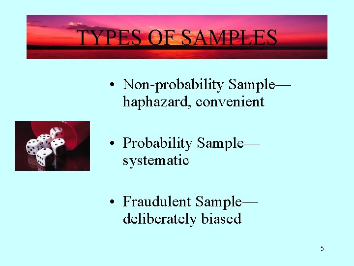 TYPES OF SAMPLES • Non-probability Sample— haphazard, convenient • Probability Sample— systematic • Fraudulent