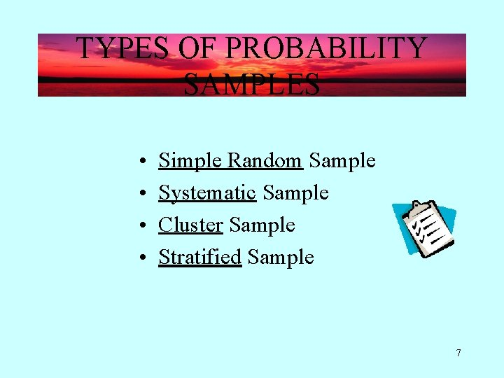 TYPES OF PROBABILITY SAMPLES • • Simple Random Sample Systematic Sample Cluster Sample Stratified
