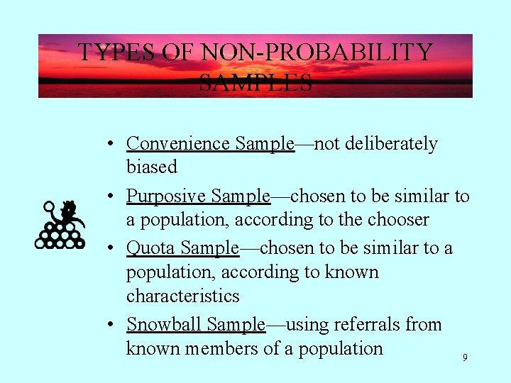 TYPES OF NON-PROBABILITY SAMPLES • Convenience Sample—not deliberately biased • Purposive Sample—chosen to be