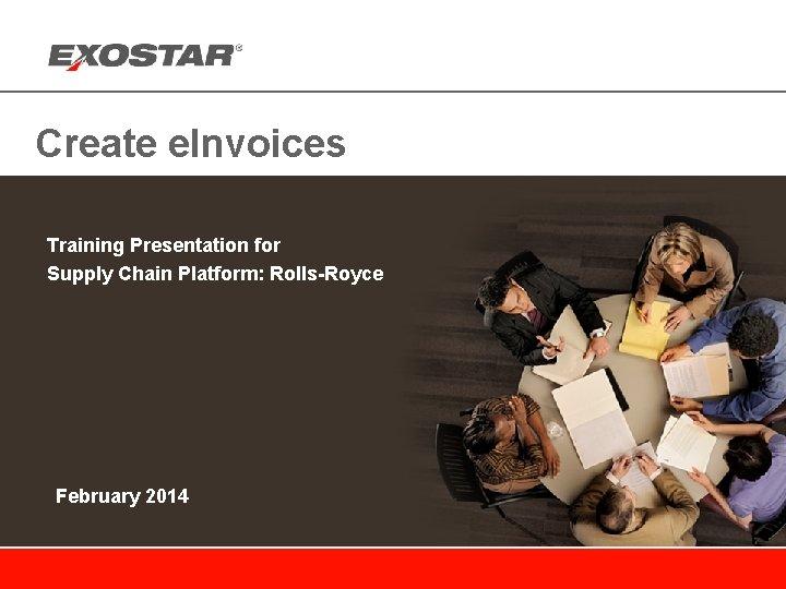 Create e. Invoices Training Presentation for Supply Chain Platform: Rolls-Royce February 2014