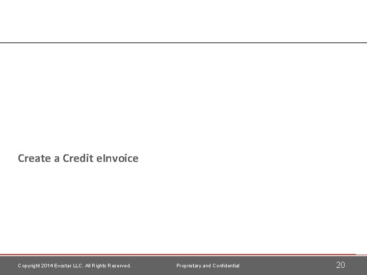 Create a Credit e. Invoice Copyright 2014 Exostar LLC. All Rights Reserved. Proprietary and