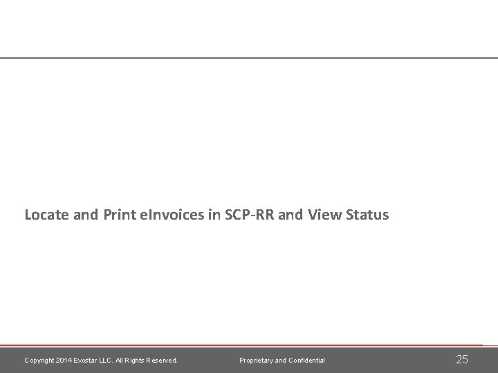 Locate and Print e. Invoices in SCP-RR and View Status Copyright 2014 Exostar LLC.