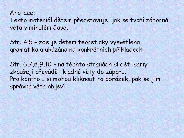 Anotace: Tento materiál dětem představuje, jak se tvoří záporná věta v minulém čase. Str.