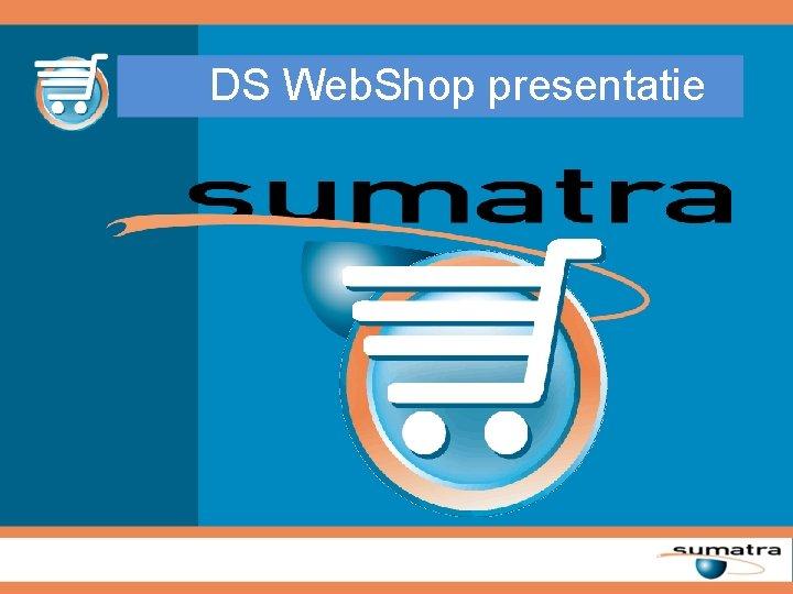 DS Web. Shop presentatie