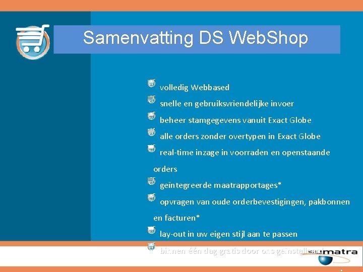 Samenvatting DS Web. Shop volledig Webbased snelle en gebruiksvriendelijke invoer beheer stamgegevens vanuit Exact