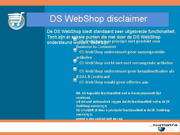 DS Web. Shop disclaimer De DS Web. Shop biedt standaard zeer uitgebreide functionaliteit. Toch