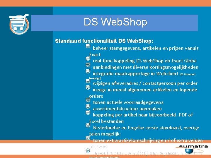 DS Web. Shop Standaard functionaliteit DS Web. Shop: beheer stamgegevens, artikelen en prijzen vanuit