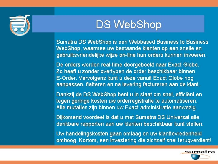 DS Web. Shop Sumatra DS Web. Shop is een Webbased Business to Business Web.
