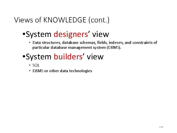 Views of KNOWLEDGE (cont. ) • System designers' view • Data structures, database schemas,